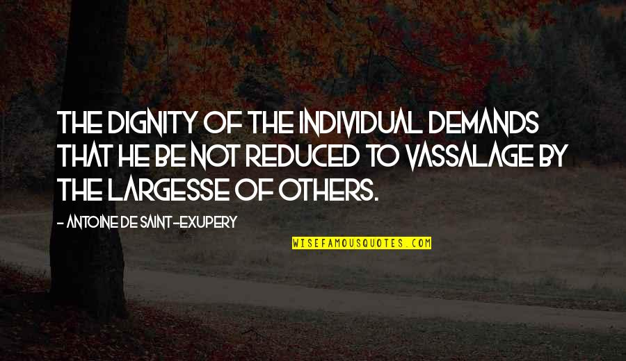Agronomists Quotes By Antoine De Saint-Exupery: The dignity of the individual demands that he