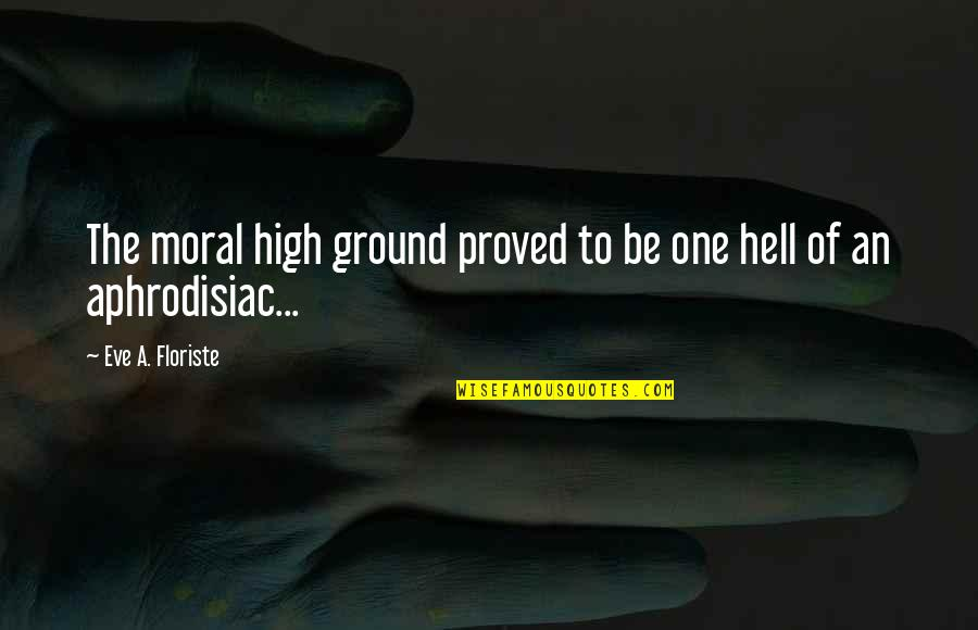 Agronomists Quotes By Eve A. Floriste: The moral high ground proved to be one