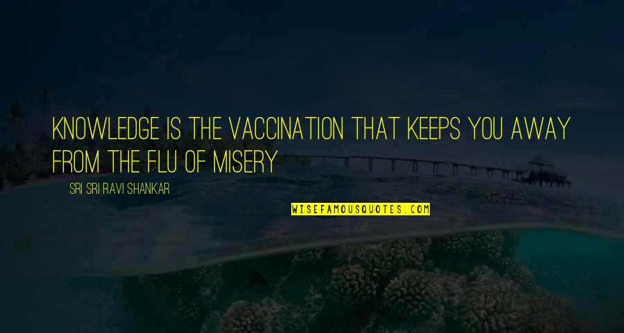 Agronomists Quotes By Sri Sri Ravi Shankar: Knowledge is the vaccination that keeps you away