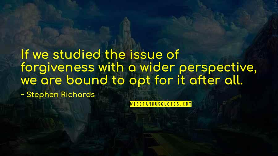 Agronomists Quotes By Stephen Richards: If we studied the issue of forgiveness with