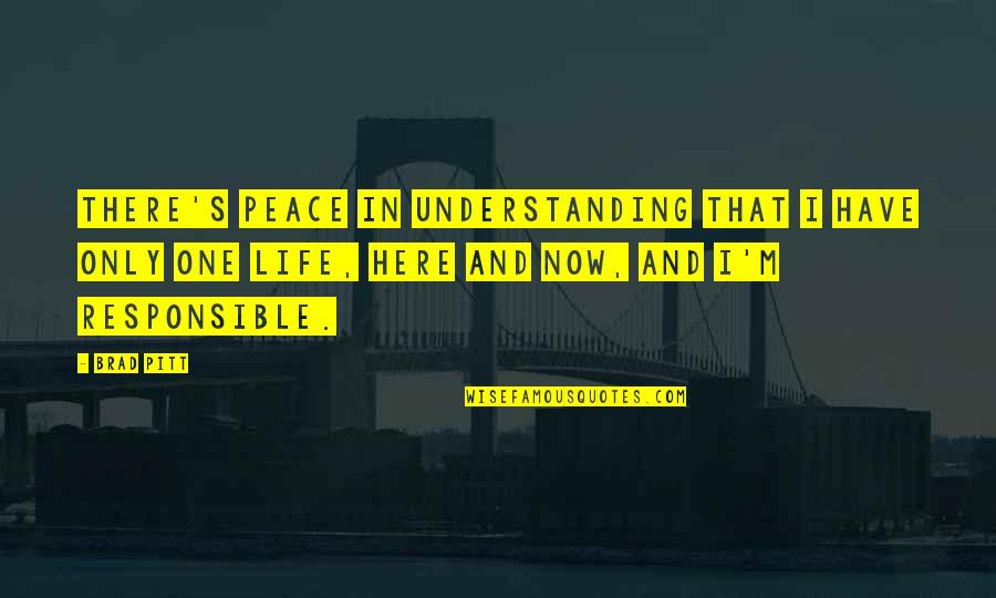 Aha Quotes By Brad Pitt: There's peace in understanding that I have only