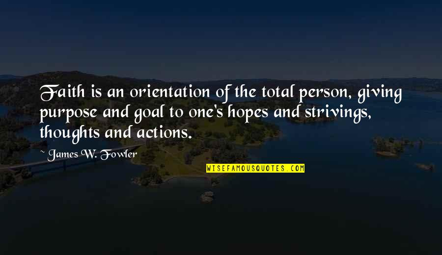 Aha Quotes By James W. Fowler: Faith is an orientation of the total person,