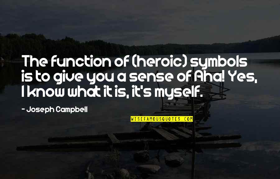 Aha Quotes By Joseph Campbell: The function of (heroic) symbols is to give
