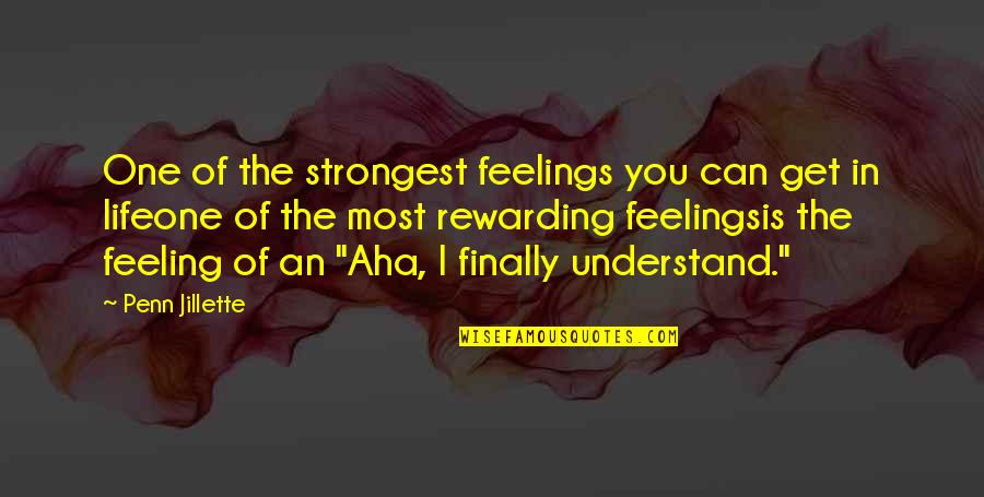 Aha Quotes By Penn Jillette: One of the strongest feelings you can get