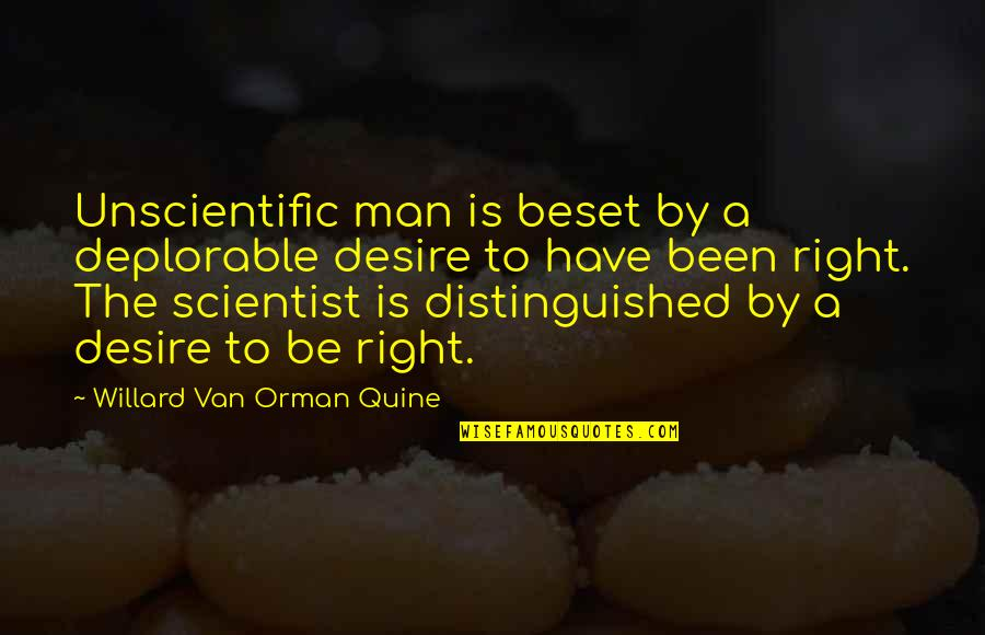 Aha Quotes By Willard Van Orman Quine: Unscientific man is beset by a deplorable desire
