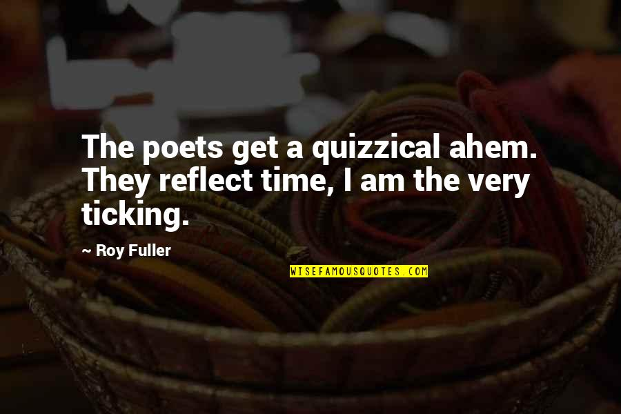 Ahem Quotes By Roy Fuller: The poets get a quizzical ahem. They reflect