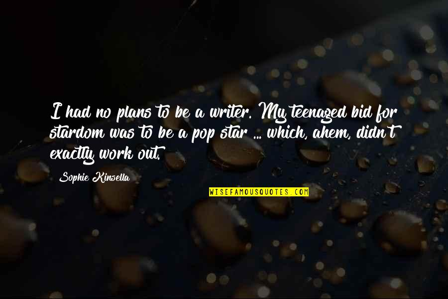 Ahem Quotes By Sophie Kinsella: I had no plans to be a writer.