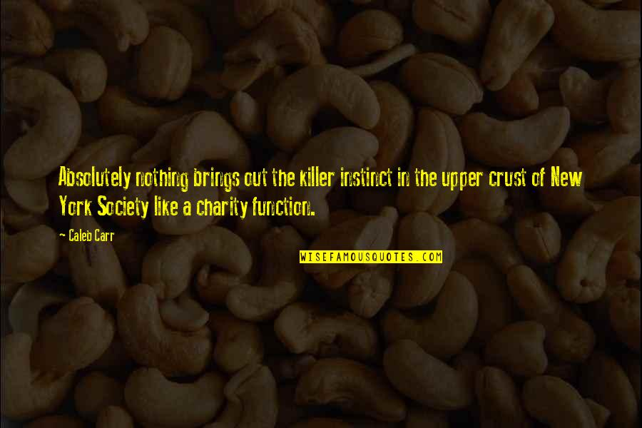 Ahmadiyya Quotes By Caleb Carr: Absolutely nothing brings out the killer instinct in