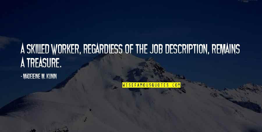 Ahmadiyya Quotes By Madeleine M. Kunin: A skilled worker, regardless of the job description,
