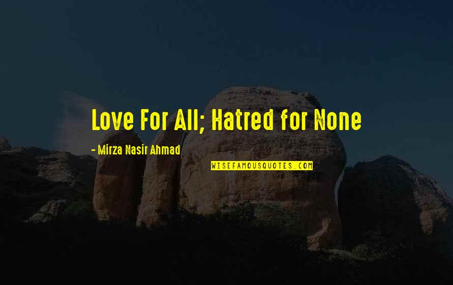 Ahmadiyya Quotes By Mirza Nasir Ahmad: Love For All; Hatred for None