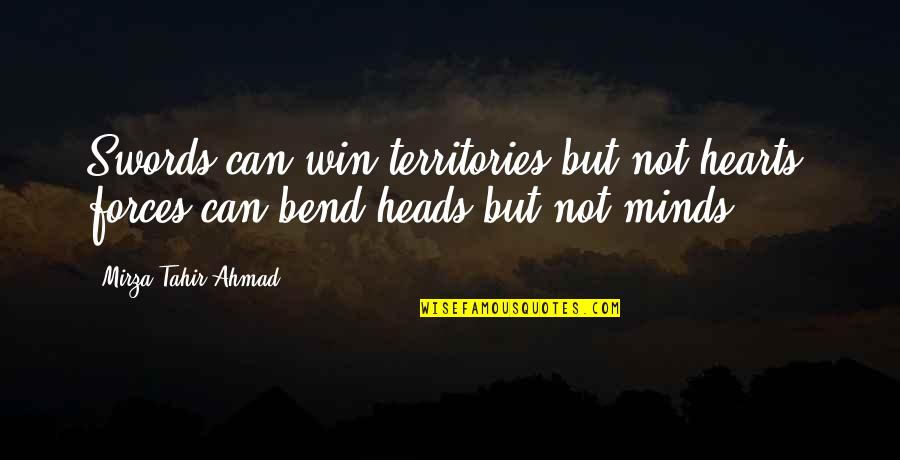 Ahmadiyya Quotes By Mirza Tahir Ahmad: Swords can win territories but not hearts, forces
