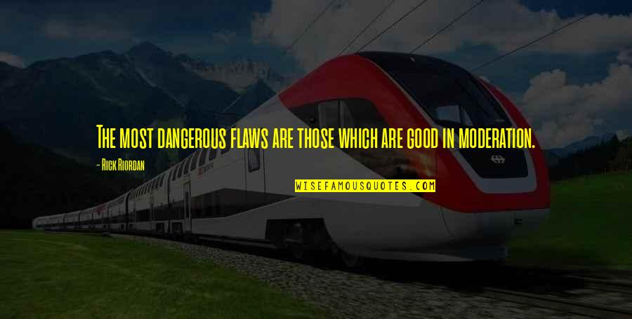 Ahmadiyya Quotes By Rick Riordan: The most dangerous flaws are those which are