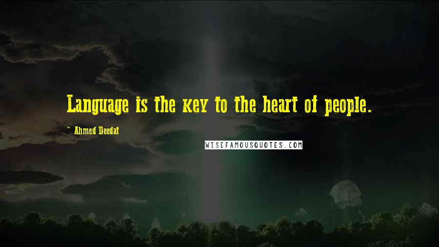 Ahmed Deedat quotes: Language is the key to the heart of people.