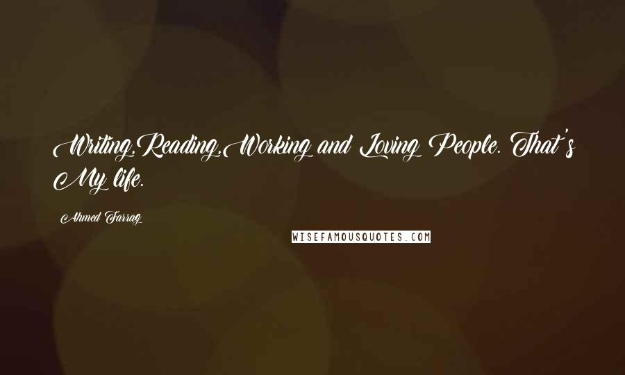 Ahmed Farrag quotes: Writing,Reading,Working and Loving People. That's My life.