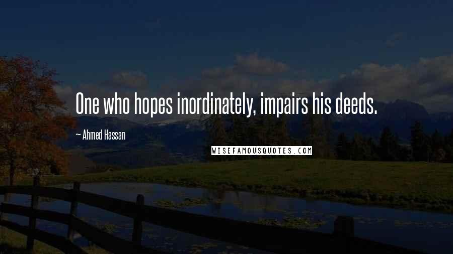 Ahmed Hassan quotes: One who hopes inordinately, impairs his deeds.