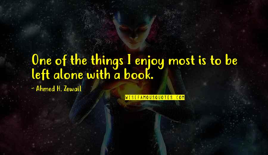 Ahmed Zewail Quotes By Ahmed H. Zewail: One of the things I enjoy most is
