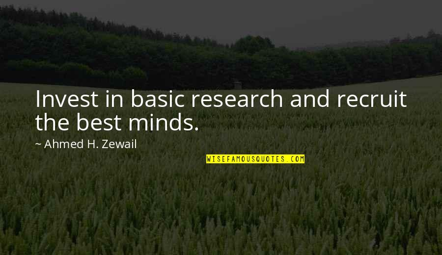 Ahmed Zewail Quotes By Ahmed H. Zewail: Invest in basic research and recruit the best
