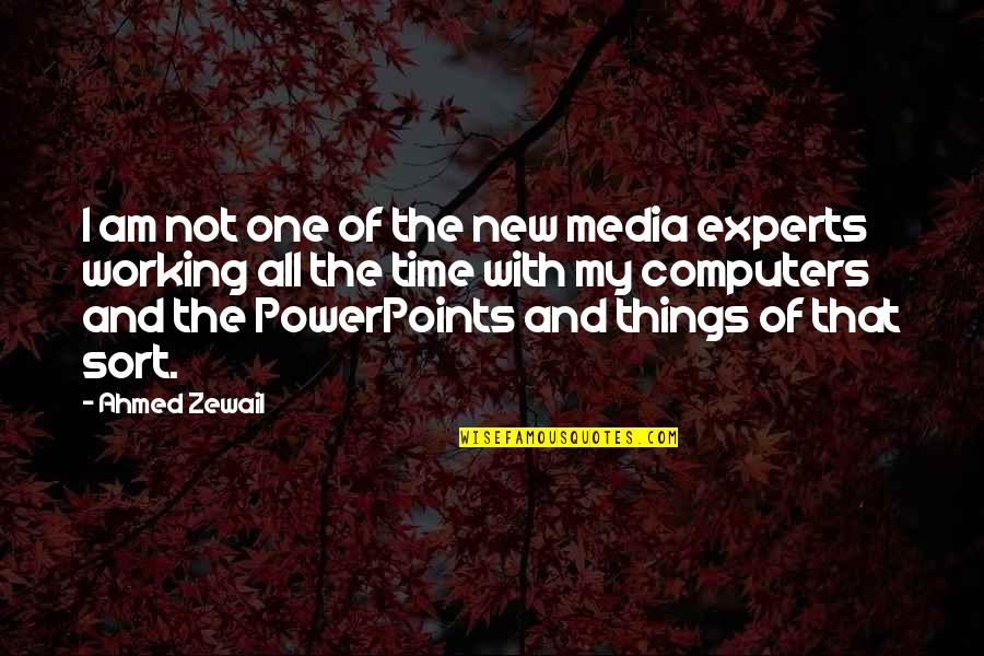 Ahmed Zewail Quotes By Ahmed Zewail: I am not one of the new media