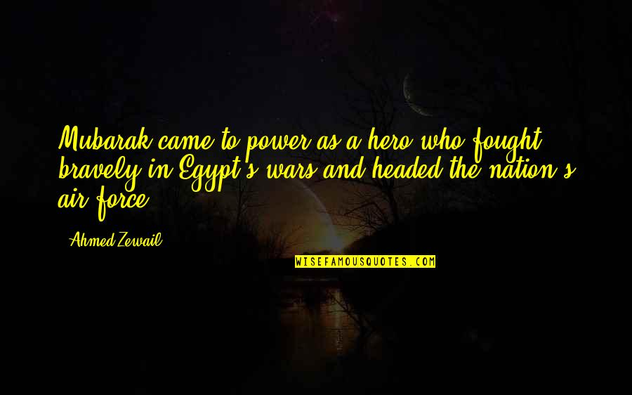 Ahmed Zewail Quotes By Ahmed Zewail: Mubarak came to power as a hero who