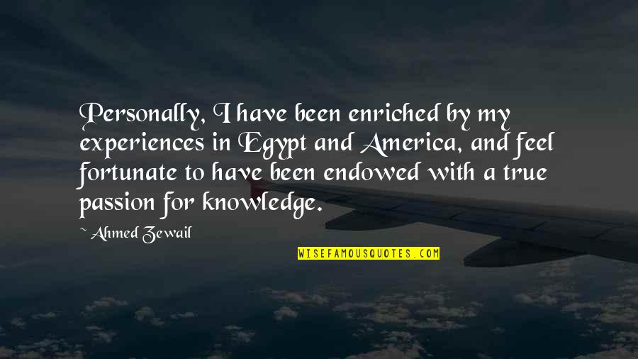Ahmed Zewail Quotes By Ahmed Zewail: Personally, I have been enriched by my experiences
