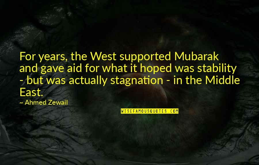 Ahmed Zewail Quotes By Ahmed Zewail: For years, the West supported Mubarak and gave