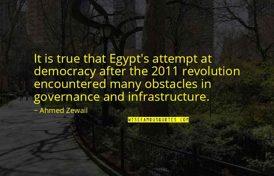Ahmed Zewail Quotes By Ahmed Zewail: It is true that Egypt's attempt at democracy