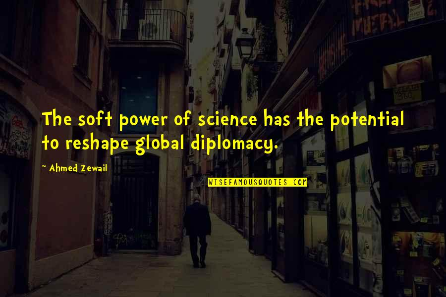 Ahmed Zewail Quotes By Ahmed Zewail: The soft power of science has the potential
