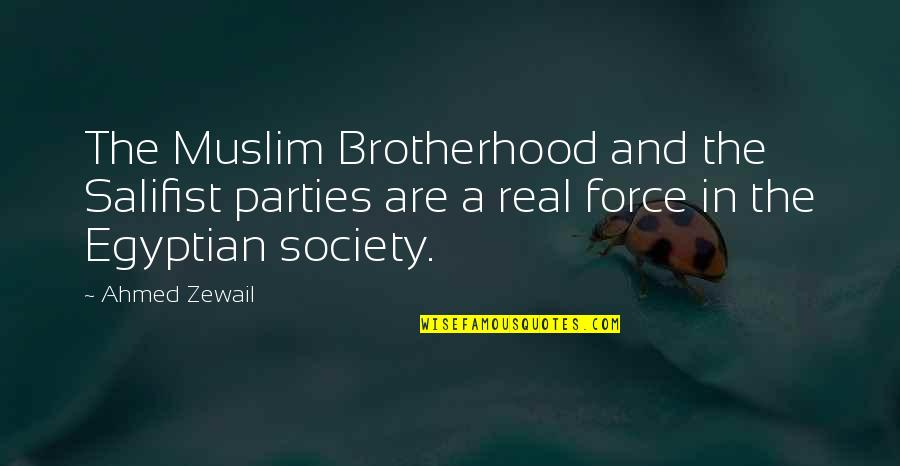 Ahmed Zewail Quotes By Ahmed Zewail: The Muslim Brotherhood and the Salifist parties are