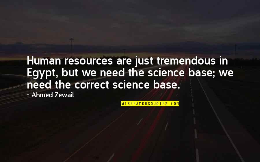 Ahmed Zewail Quotes By Ahmed Zewail: Human resources are just tremendous in Egypt, but