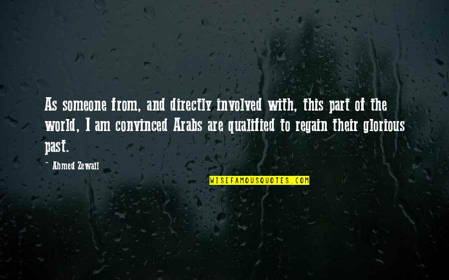 Ahmed Zewail Quotes By Ahmed Zewail: As someone from, and directly involved with, this