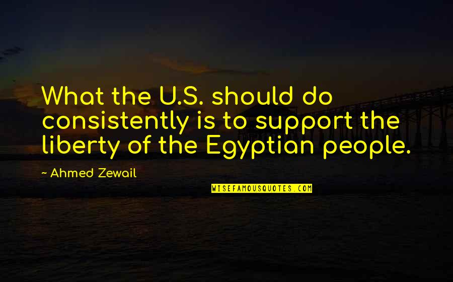 Ahmed Zewail Quotes By Ahmed Zewail: What the U.S. should do consistently is to