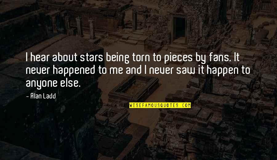 Ahmet Rasim Quotes By Alan Ladd: I hear about stars being torn to pieces