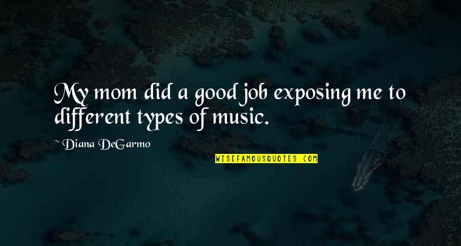 Ahmet Rasim Quotes By Diana DeGarmo: My mom did a good job exposing me
