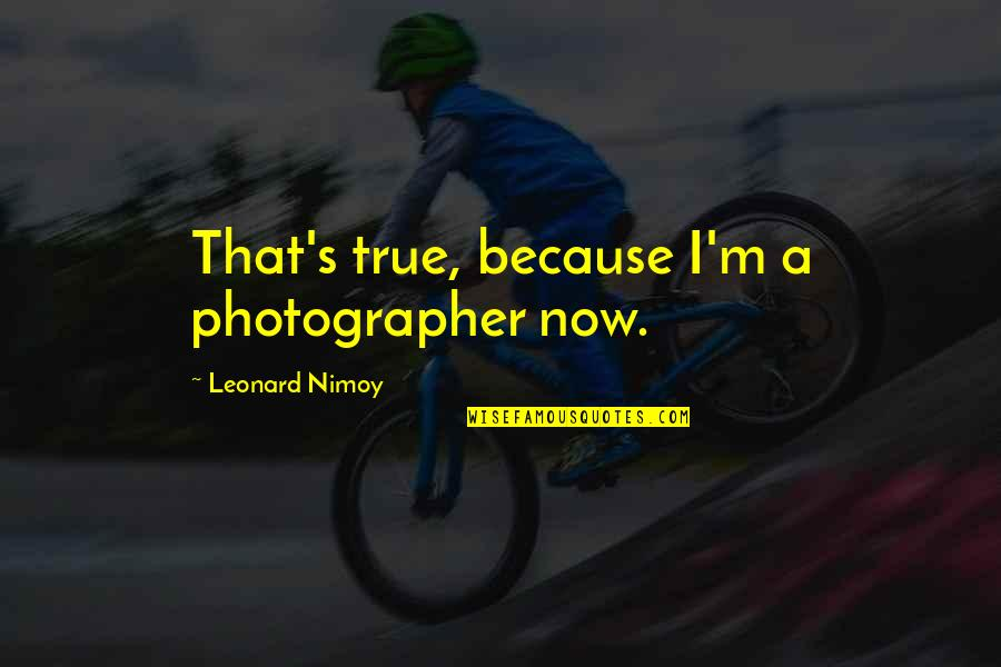 Ahmet Rasim Quotes By Leonard Nimoy: That's true, because I'm a photographer now.