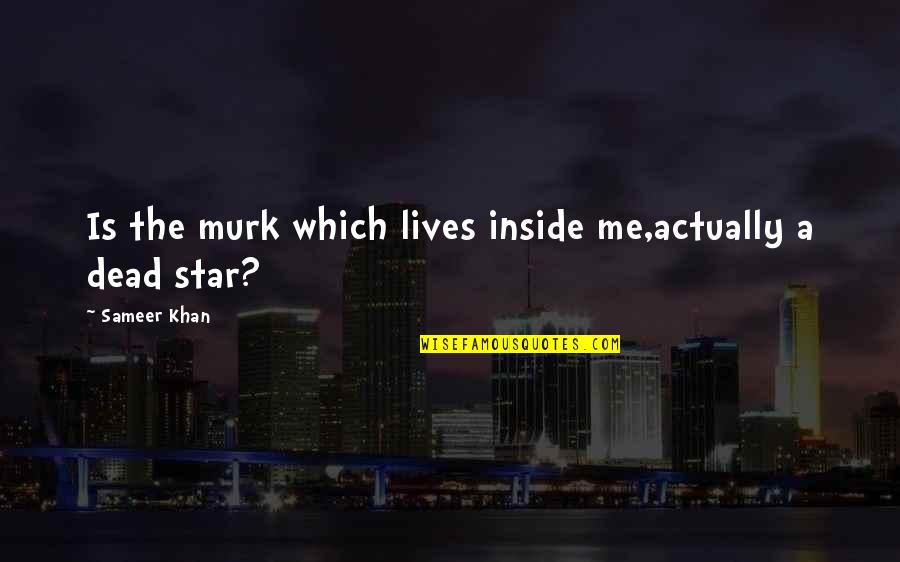 Ahmet Rasim Quotes By Sameer Khan: Is the murk which lives inside me,actually a