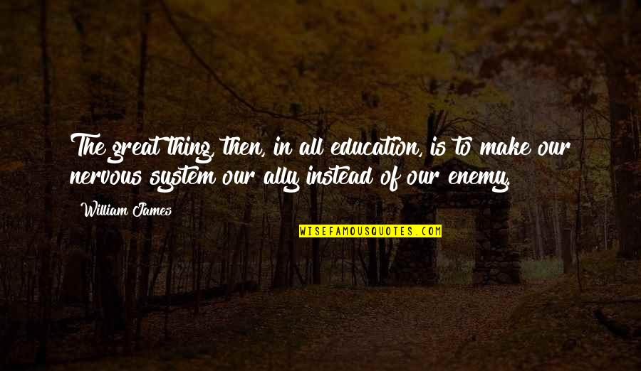 Ahmet Rasim Quotes By William James: The great thing, then, in all education, is