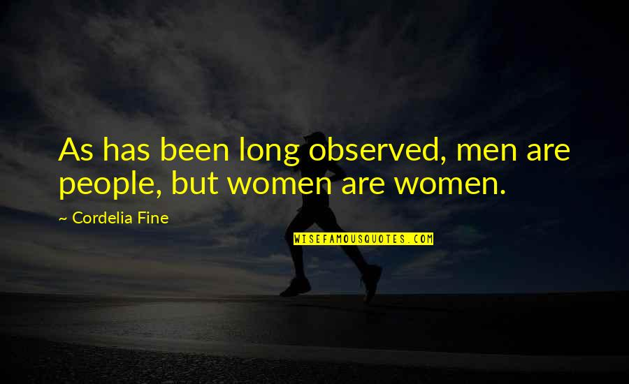 Aholt Quotes By Cordelia Fine: As has been long observed, men are people,