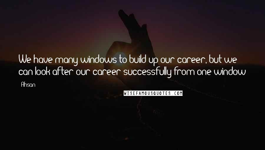 Ahsan quotes: We have many windows to build up our career, but we can look after our career successfully from one window