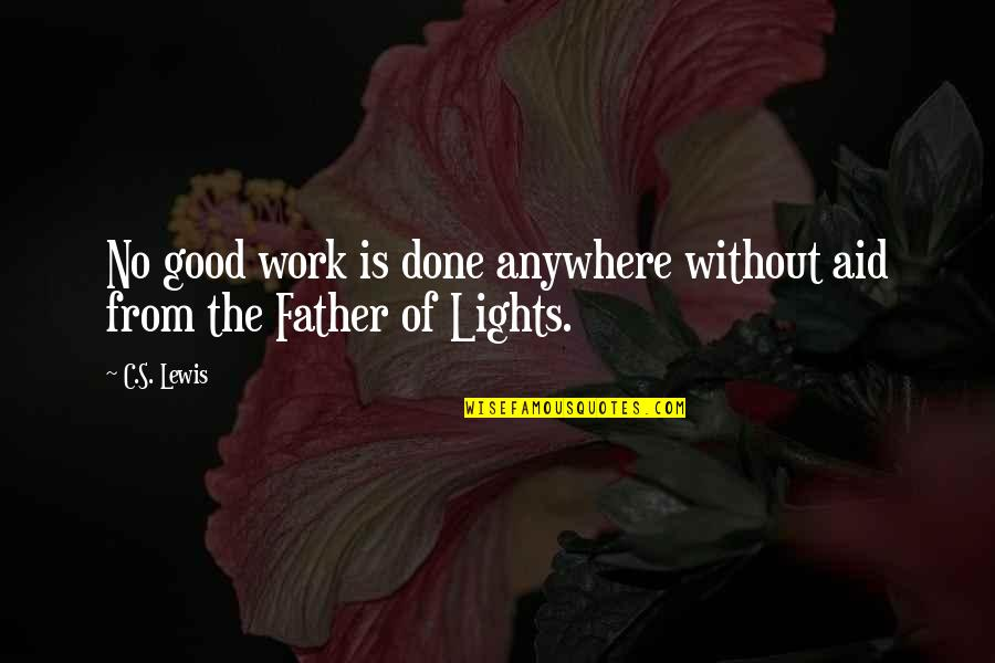 Aid Work Quotes By C.S. Lewis: No good work is done anywhere without aid
