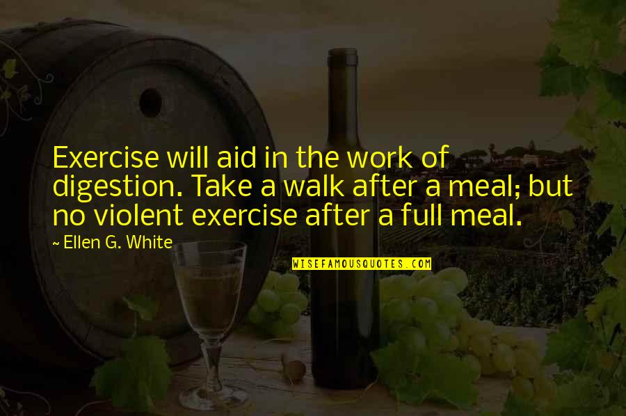 Aid Work Quotes By Ellen G. White: Exercise will aid in the work of digestion.