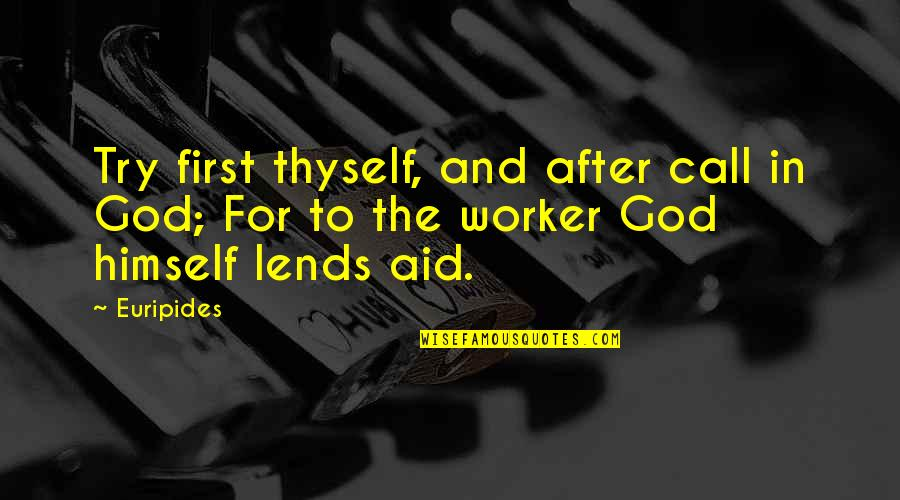 Aid Work Quotes By Euripides: Try first thyself, and after call in God;