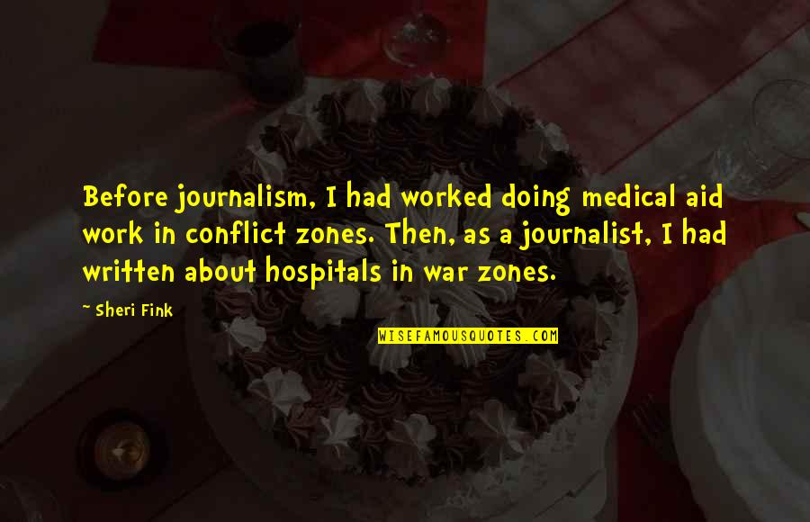 Aid Work Quotes By Sheri Fink: Before journalism, I had worked doing medical aid