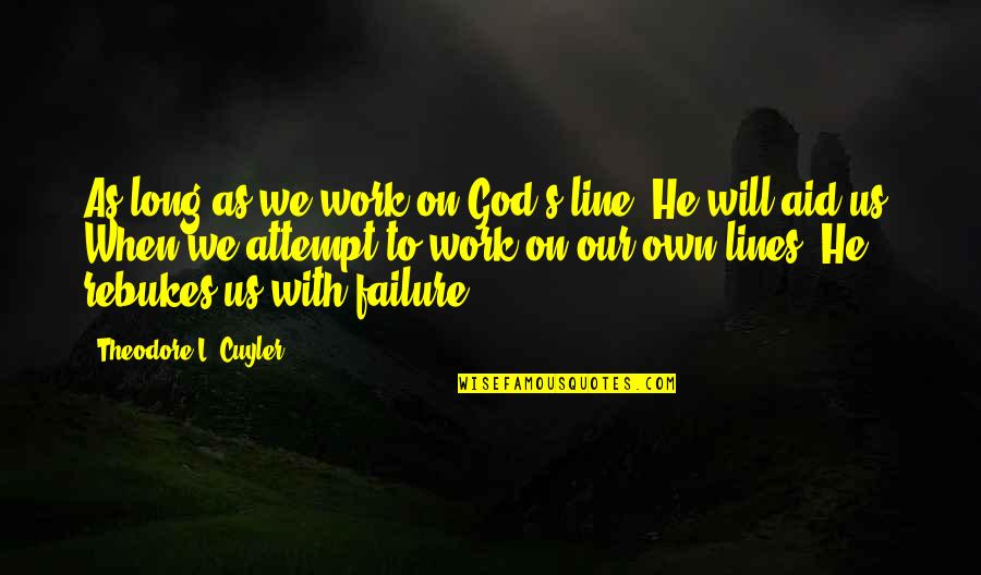 Aid Work Quotes By Theodore L. Cuyler: As long as we work on God's line,