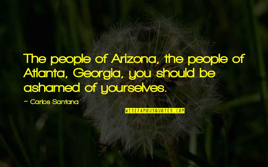 Aiesec Exchange Quotes By Carlos Santana: The people of Arizona, the people of Atlanta,