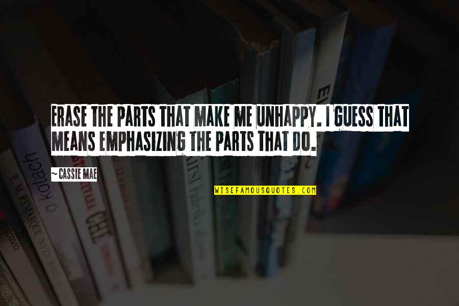 Aiesec Exchange Quotes By Cassie Mae: Erase the parts that make me unhappy. I