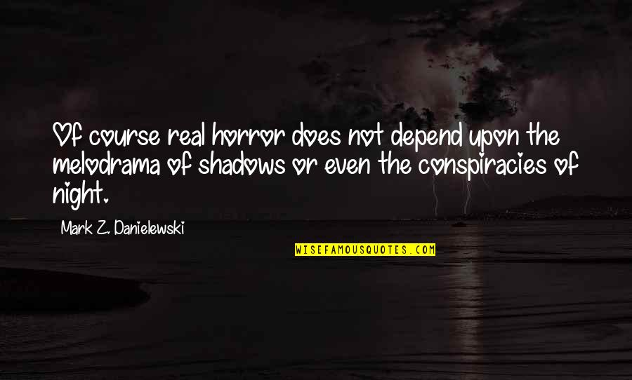 Aiesec Exchange Quotes By Mark Z. Danielewski: Of course real horror does not depend upon