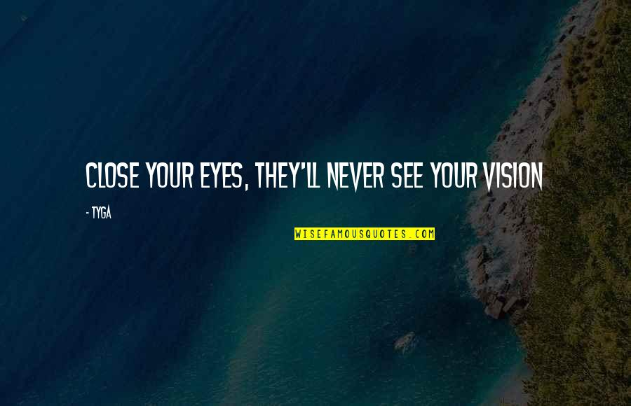Aiesec Exchange Quotes By Tyga: Close your eyes, they'll never see your vision