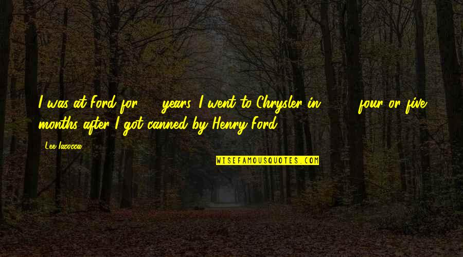 Aiesec's Quotes By Lee Iacocca: I was at Ford for 32 years. I