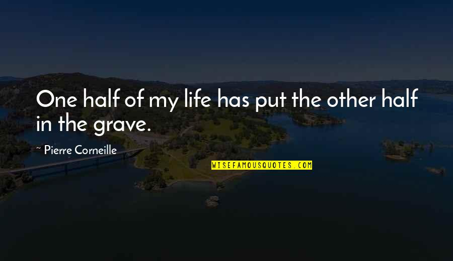 Aiesec's Quotes By Pierre Corneille: One half of my life has put the