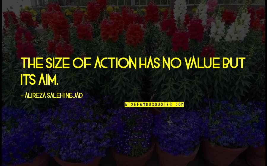 Aim For Your Goal Quotes By Alireza Salehi Nejad: The size of action has no value but